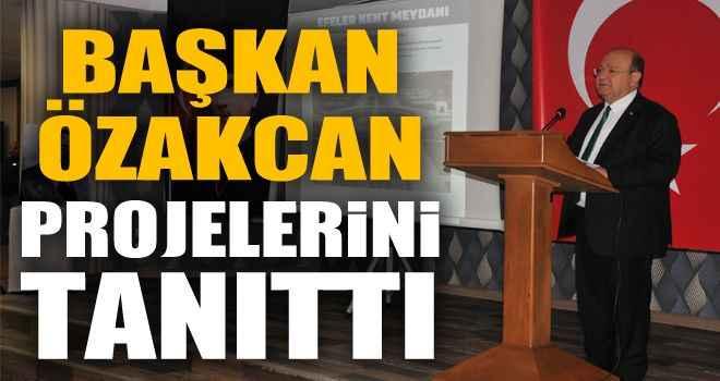 Başkan Özakcan projelerini tanıttı
