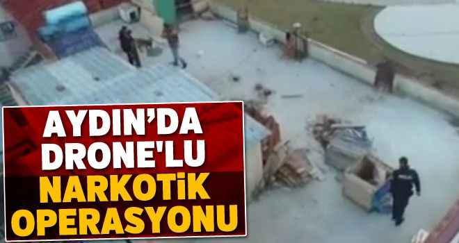 Aydın'da drone'lu narkotik operasyonu