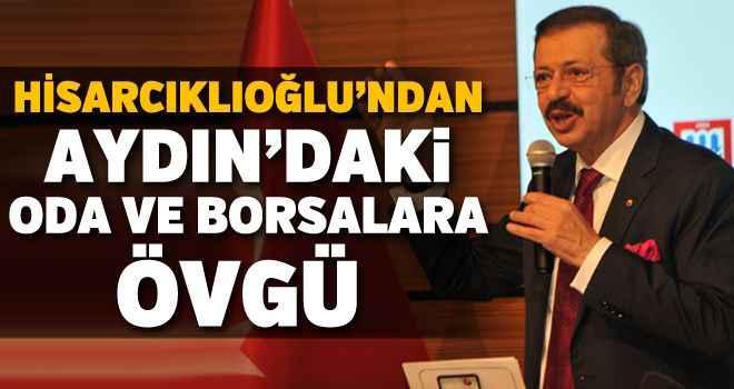 Hisarcıklıoğlu'ndan Aydın'daki oda ve borsalara övgü
