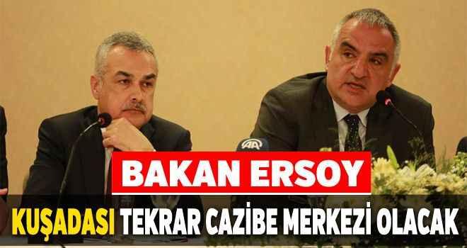 Bakan Ersoy, Kuşadası tekrar cazibe merkezi olacak