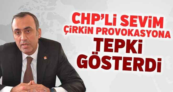 CHP'li Sevim, çirkin provokasyona tepki gösterdi