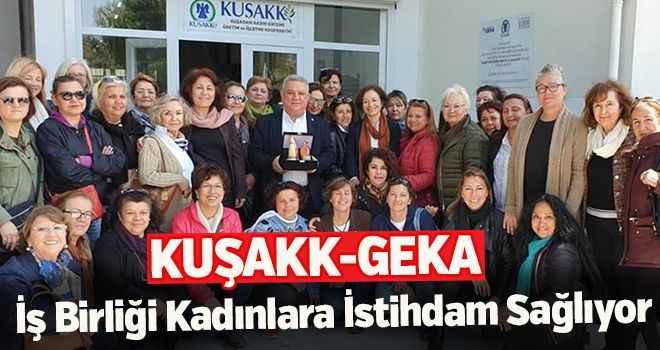 KUŞAKK-GEKA iş birliği kadınlara istihdam sağlıyor