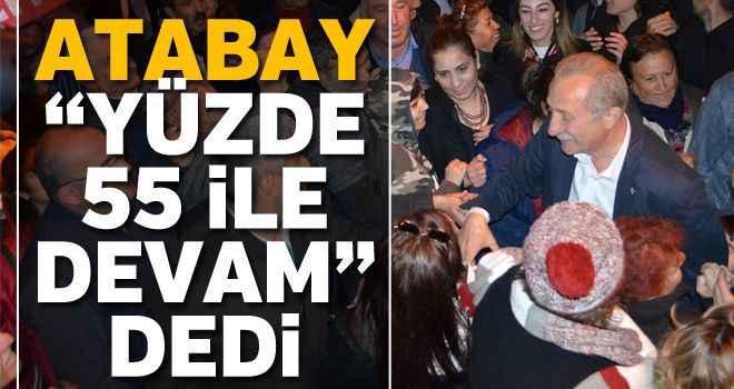 """Atabay, """"Yüzde 55 ile devam"""" dedi"""