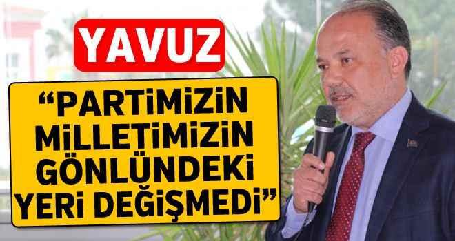 """Yavuz: """"Partimizin milletimizin gönlündeki yeri değişmedi"""""""