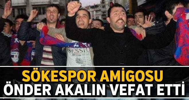 Sökespor Amigosu Önder Akalın vefat etti