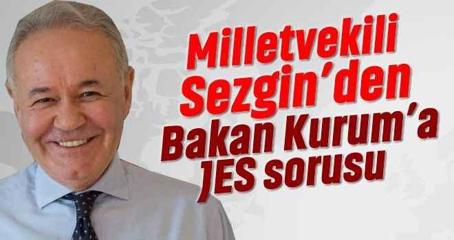 Milletvekili Sezgin'den Bakan Kurum'a JES sorusu
