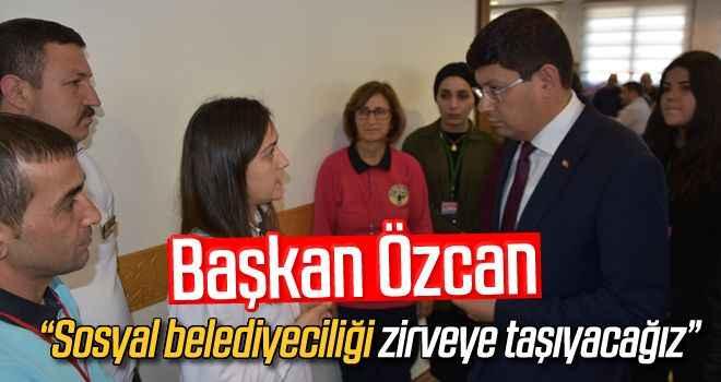 """Başkan Özcan, """"Sosyal belediyeciliği zirveye taşıyacağız"""""""