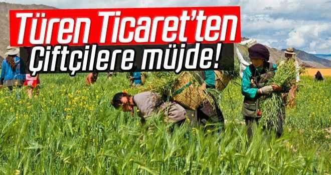 Türen Ticaret'ten çiftçilere müjde!