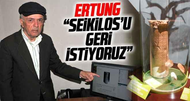 "Ertung: ""Seikilos'u geri istiyoruz"""