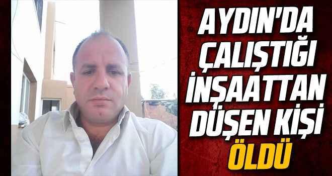 Aydın'da çalıştığı inşaattan düşen kişi öldü