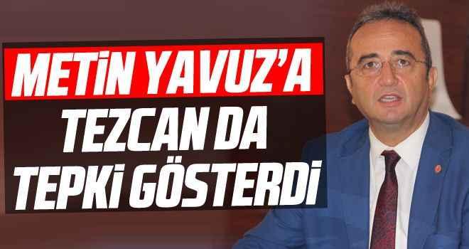 Metin Yavuz'a Tezcan da tepki gösterdi