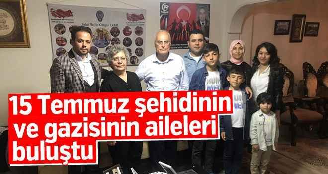 15 Temmuz şehidinin ve gazisinin aileleri buluştu
