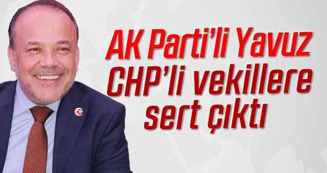 AK Parti'li Yavuz, CHP'li vekillere sert çıktı