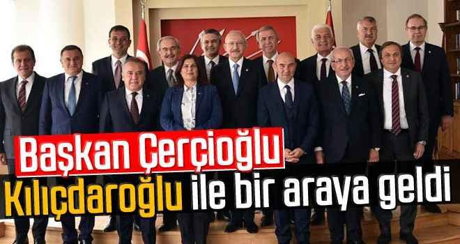 Başkan Çerçioğlu, Kılıçdaroğlu ile bir araya geldi