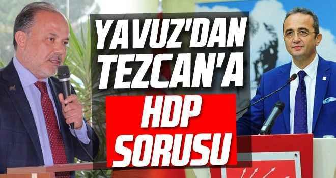 Yavuz'dan Tezcan'a HDP sorusu