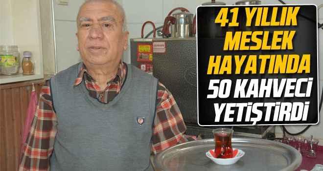 41 yıllık meslek hayatında, 50 kahveci yetiştirdi