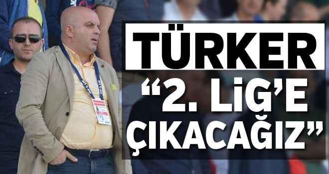 """Türker: """"2. Lig'e çıkacağız"""""""