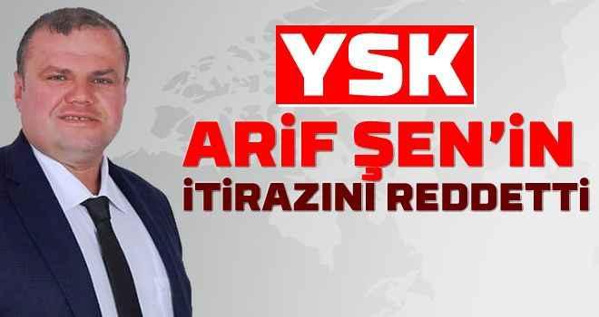 YSK, Arif Şen'in itirazını reddetti