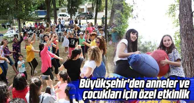 Büyükşehir'den anneler ve çocukları için özel etkinlik