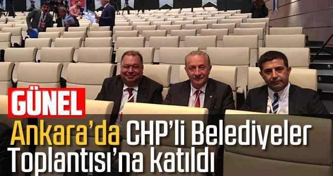 Günel, Ankara'da CHP'li Belediyeler Toplantısı'na katıldı