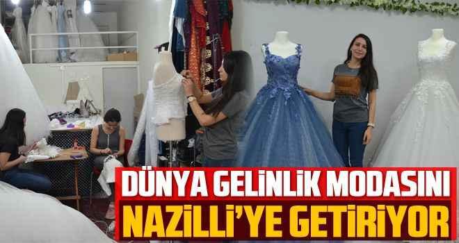 Dünya gelinlik modasını Nazilli'ye getiriyor