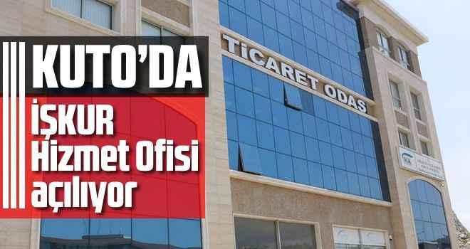 KUTO'da, İŞKUR Hizmet Ofisi açılıyor