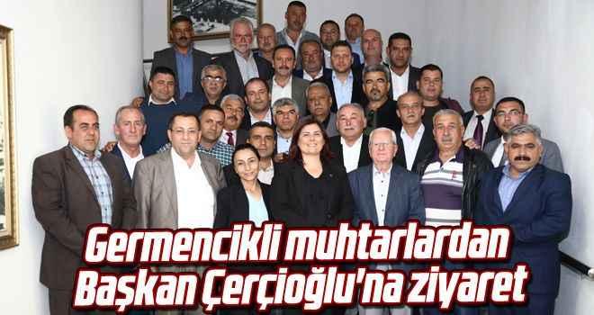 Germencikli muhtarlardan Başkan Çerçioğlu'na ziyaret