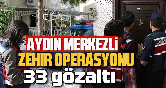 Aydın merkezli uyuşturucu operasyonunda 33 gözaltı