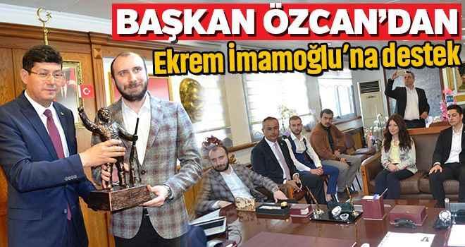 Başkan Özcan'dan Ekrem İmamoğlu'na destek