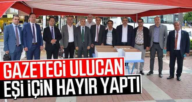Gazeteci Ulucan, eşi için hayır yaptı
