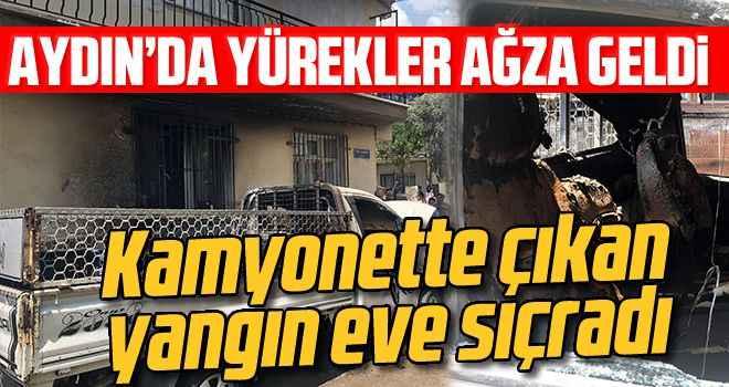 Aydın'da kamyonette çıkan yangın eve sıçradı
