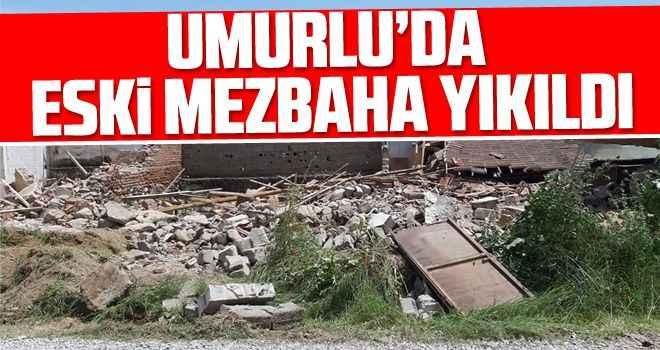Umurlu'da eski mezbaha yıkıldı