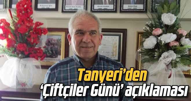 Tanyeri'den 'Çiftçiler Günü' açıklaması