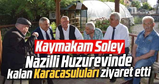 Kaymakam Soley, Nazilli Huzurevinde kalan Karacasuluları ziyaret etti