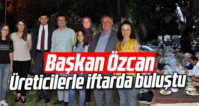 Başkan Özcan, üreticilerle iftarda buluştu