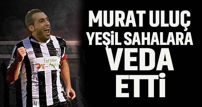 Murat Uluç, yeşil sahalara veda etti
