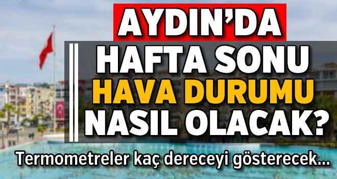 Aydın'da hafta sonu hava durumu nasıl olacak ?