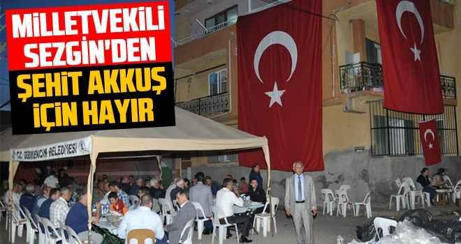 Milletvekili Sezgin'den, şehit Akkuş için hayır
