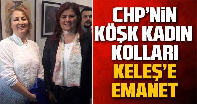 CHP'nin Köşk Kadın Kolları, Keleş'e emanet
