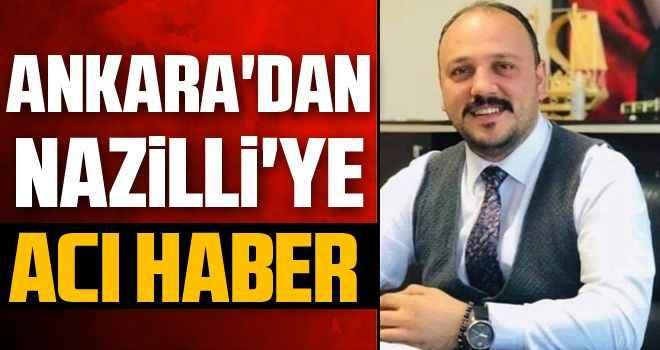 Ankara'dan Nazilli'ye acı haber