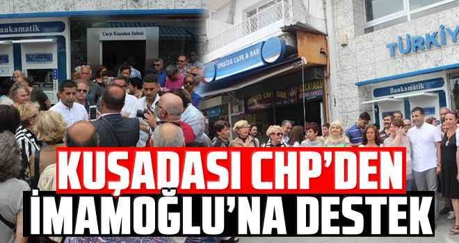 Kuşadası CHP'den İmamoğlu'na destek