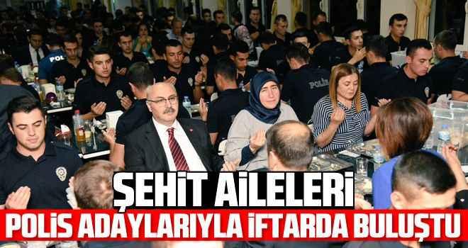 Şehit aileleri, polis adaylarıyla iftarda buluştu