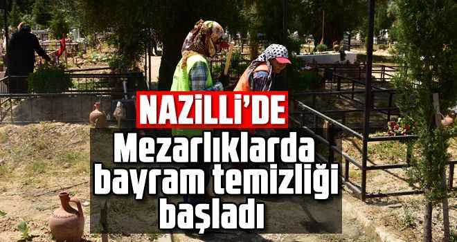 Nazilli'de mezarlıklarda bayram temizliği başladı