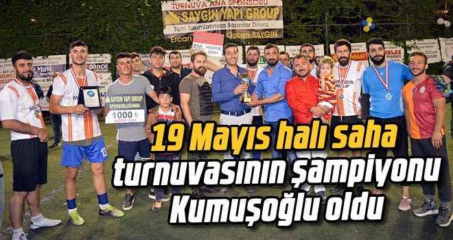 19 Mayıs halı saha turnuvasının şampiyonu Kumuşoğlu oldu