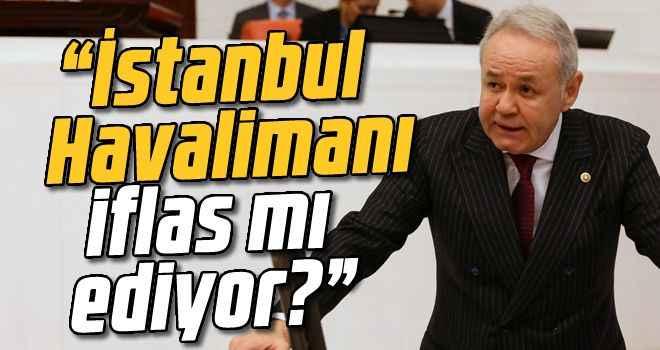 """""""İstanbul Havalimanı iflas mı ediyor?"""""""