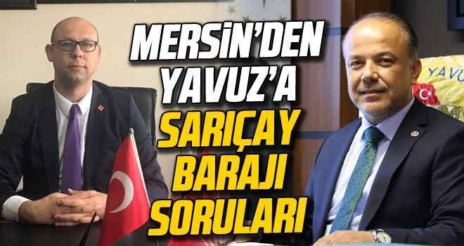 Mersin'den Yavuz'a Sarıçay Barajı soruları