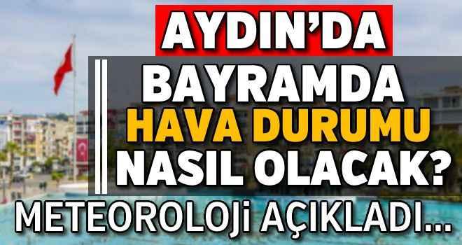 Aydın'da bayramda hava durumu nasıl olacak?