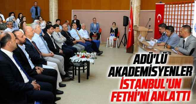 ADÜ'lü akademisyenler İstanbul'un fethi'ni anlattı