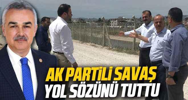 AK Partili Savaş yol sözünü tuttu