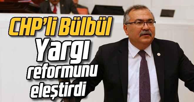CHP'li Bülbül. yargı reformunu eleştirdi